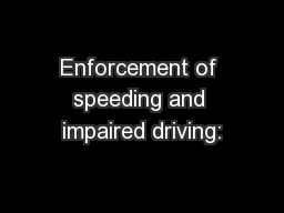 Enforcement of speeding and impaired driving: PowerPoint PPT Presentation