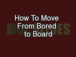How To Move From Bored to Board