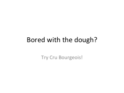 Bored with the dough?