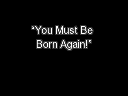 """""""You Must Be Born Again!"""""""