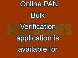 PAN Bulk Verification GUIDELINES and INSTRUCTIONS  Online PAN Bulk Verification application is available for Organizations with categories as approved by ITD viz