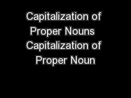 Capitalization of Proper Nouns  Capitalization of Proper Noun