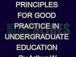 SEVEN PRINCIPLES FOR GOOD PRACTICE IN UNDERGRADUATE EDUCATION By Arthur W