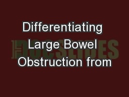 Differentiating Large Bowel Obstruction from