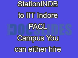How to Reach IIT Indore From Railway StationINDB to IIT Indore PACL Campus You can either hire an Autorickshaw fare approx