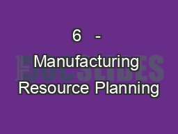 6   - Manufacturing Resource Planning