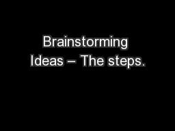Brainstorming Ideas – The steps. PowerPoint PPT Presentation