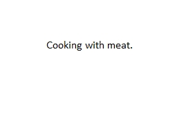 Cooking with meat.