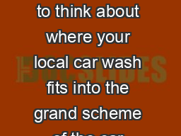 ouve probably never stopped to think about where your local car wash fits into the grand scheme of the car wash industry