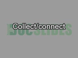 Collect/connect