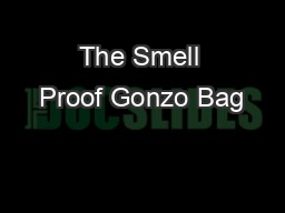 The Smell Proof Gonzo Bag PDF document - DocSlides