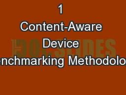 1 Content-Aware Device Benchmarking Methodology