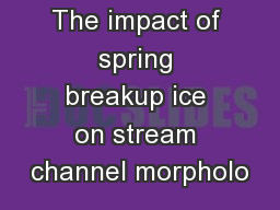 The impact of spring breakup ice on stream channel morpholo