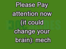 Please Pay attention now (it could change your brain): mech