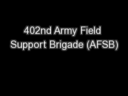 402nd Army Field Support Brigade (AFSB) PowerPoint PPT Presentation