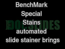 The BenchMark Special Stains automated slide stainer brings