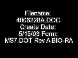 Filename: 4006228A.DOC Create Date: 5/15/03 Form: MS7.DOT Rev A BIO-RA