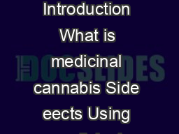 Medicinal Cannabis Information for patients  Medicinal Cannabis  Contents Introduction What is medicinal cannabis Side eects Using medicinal cannabis Instructions for use and dosage Taking medicinal PDF document - DocSlides