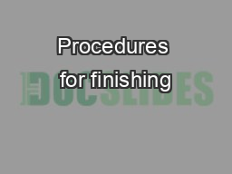 Procedures for finishing