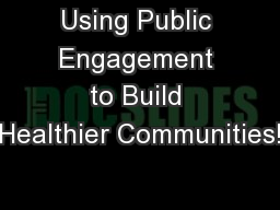 Using Public Engagement to Build Healthier Communities! PowerPoint PPT Presentation