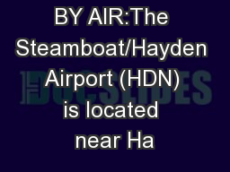 TRAVELING BY AIR:The Steamboat/Hayden Airport (HDN) is located near Ha