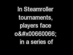 In Steamroller tournaments, players face o� in a series of PowerPoint PPT Presentation