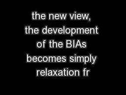 the new view, the development of the BIAs becomes simply relaxation fr