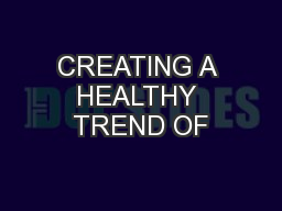 CREATING A HEALTHY TREND OF