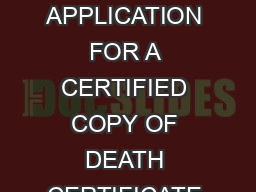 DEATH COMMONWEALTH OF KENTUCKY STATE REGISTRAR OF VITAL STATISTICS APPLICATION FOR A CERTIFIED COPY OF DEATH CERTIFICATE Certificates of Death that occurred in Kentucky since  are on file in this off