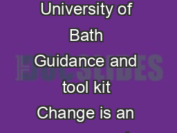 Change Management Toolkit Leading and managing change at the University of Bath Guidance and tool kit Change is an everpresent and essential part of life and the University a constantly evolving orga
