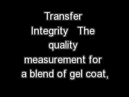 Transfer Integrity   The quality measurement for a blend of gel coat,