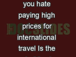 booking cheap international flights Do you enjoy traveling Do you hate paying high prices for international travel Is the cost of foreign airfare the only reason you havent gone Finding international PowerPoint PPT Presentation