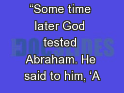 """""""Some time later God tested Abraham. He said to him, 'A"""