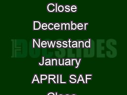 ISSUE EDITORIAL FEATURES SPECIAL AD FEATURES FEBRUARY SAF Close December  Ad Close December  Newsstand January  APRIL SAF Close February  Ad Close February  Newsstand March  JUNE SAF Close April  Ad