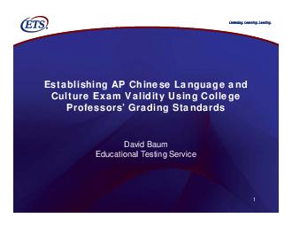 Establishing AP Chinese Language and Culture Exam Validity Using College Professors Grading Standards David Baum Educational Testing Service  Introduction This presentation focuses on a college compa