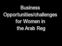 Business Opportunities/challenges for Women in the Arab Reg