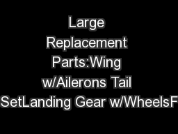 Large Replacement Parts:Wing w/Ailerons Tail SetLanding Gear w/WheelsF