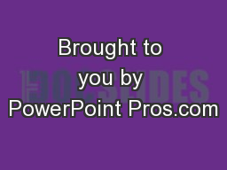 Brought to you by PowerPoint Pros.com
