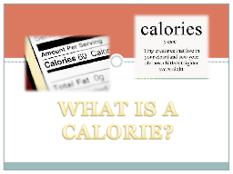 WHAT IS A CALORIE? PowerPoint PPT Presentation
