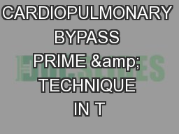 OPTIMIZED CARDIOPULMONARY BYPASS PRIME & TECHNIQUE IN T