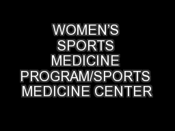 WOMEN'S SPORTS MEDICINE PROGRAM/SPORTS MEDICINE CENTER