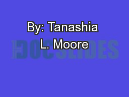 By: Tanashia L. Moore PowerPoint PPT Presentation