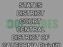 UNITED STATES DISTRICT COURT CENTRAL DISTRICT OF CALIFORNIA Plaintiff, PowerPoint PPT Presentation