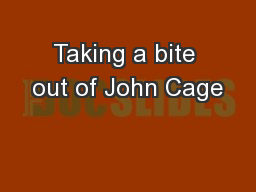 Taking a bite out of John Cage