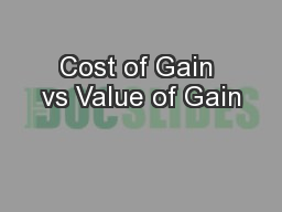 Cost of Gain vs Value of Gain PowerPoint PPT Presentation