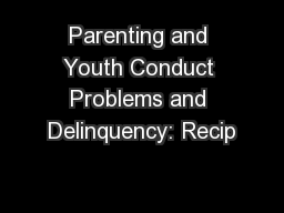 Parenting and Youth Conduct Problems and Delinquency: Recip PowerPoint PPT Presentation