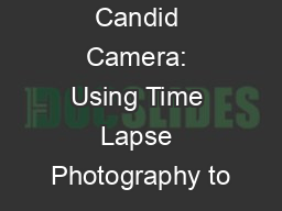 You're on Candid Camera: Using Time Lapse Photography to