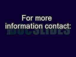 For more information contact: PowerPoint PPT Presentation