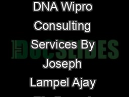 REDEFINING THE CONSULTING DNA Wipro Consulting Services By Joseph Lampel Ajay Bhalla and Kaivalya Vishnu
