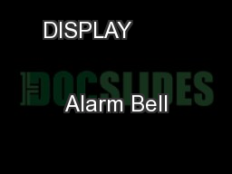DISPLAY                                                  Alarm Bell